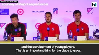 Atletico Madrid manager on Zlatan Ibrahimovic ahead of MLS All-Star match