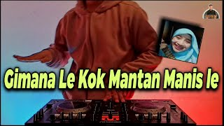 DJ Gimana Le Kok Mantan Manis Le X Gimana Le Kok Aa Manis Le Viral Tik Tok Remix Terbaru 2020