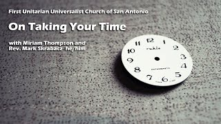 August 1, 2021 - On Taking Your Time with Miriam Thompson and Rev. Mark Skrabacz he/him.