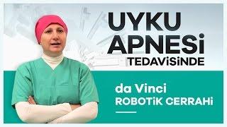 Uyku Apnesi Ameliyatlarında ''da Vinci Robotik Cerrahi'' -  Prof. Dr. Fatma Tülin Kayhan