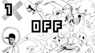 TIME TO CLEANSE THIS WORLD OF IMPURITY! | OFF (Part 1)
