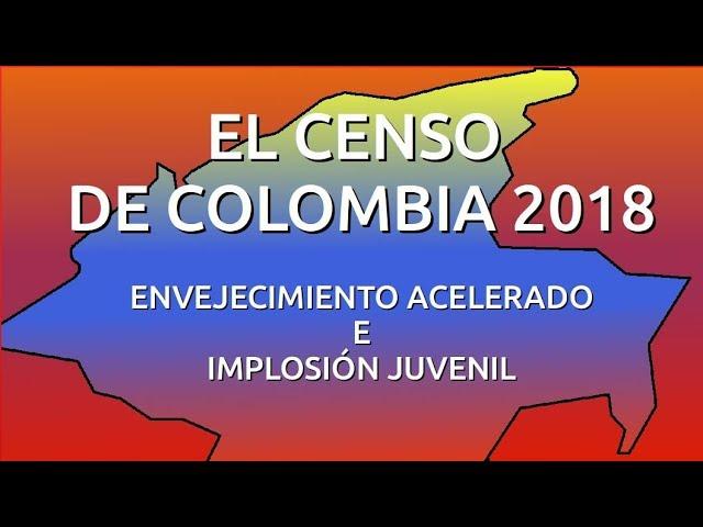 IMPLOSIÓN JUVENIL Y ENVEJECIMIENTO: EL CENSO DE COLOMBIA 2018