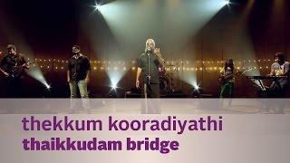 Thekkum kooradiyathi by Thaikkudam Bridge - Music Mojo Kappa TV