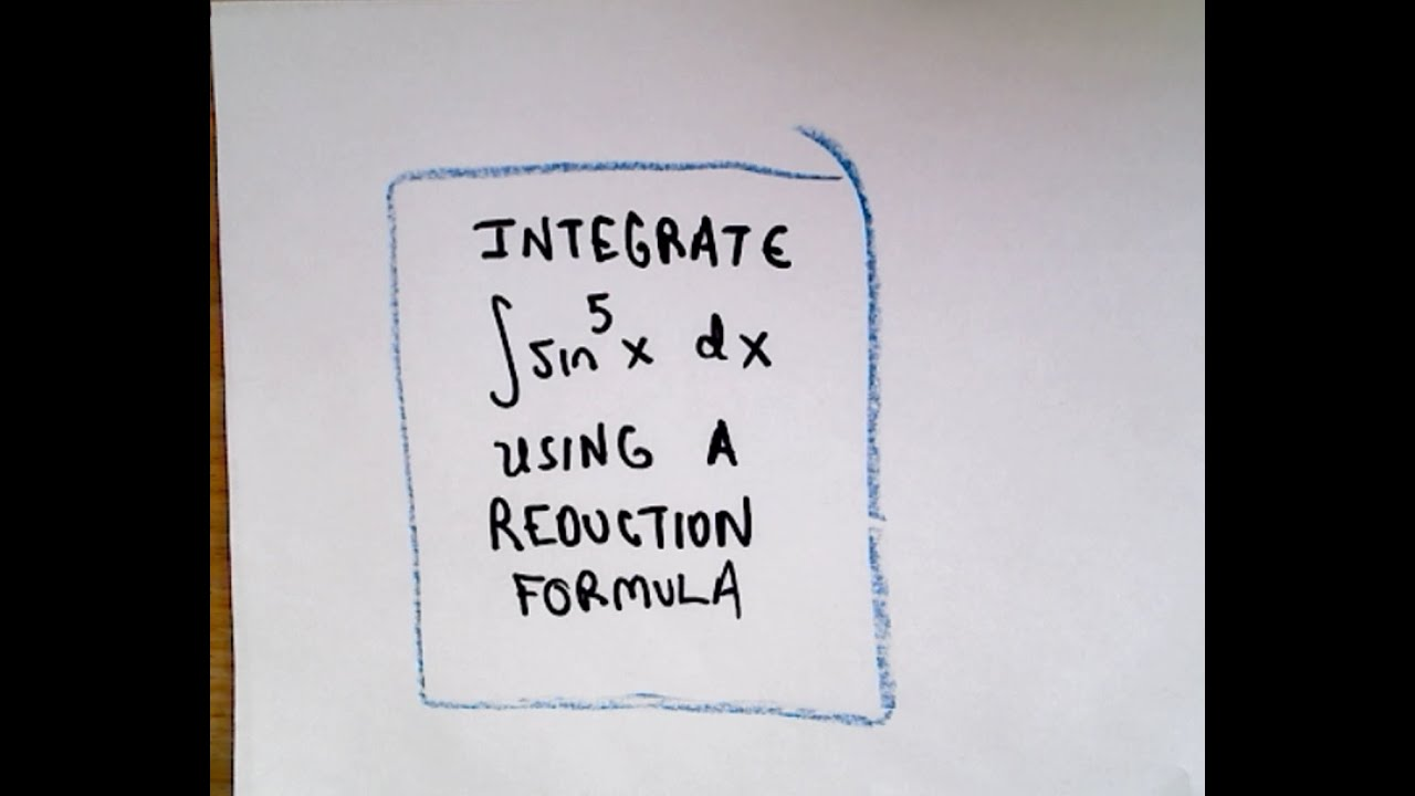 Integrating ( sin x ) ^ 5 Using a Reduction Formula - YouTube