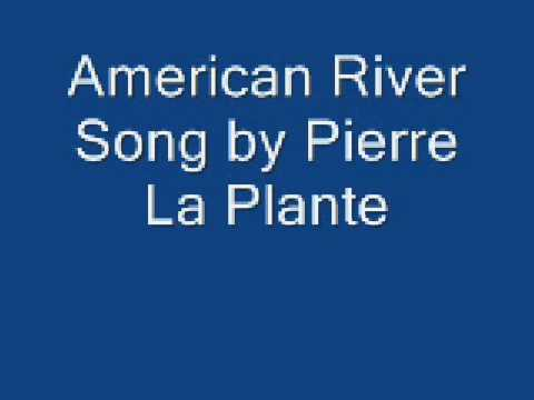 american river song by Pierre La Plante