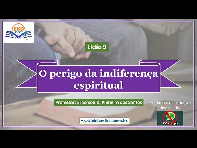 Lição 9 - O perigo da indiferença espiritual