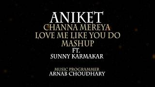 Channa Mereya   Love me like you Do   MASHUP   ANIKET   9 SOUND STUDIOS