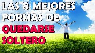 LAS 8 MEJORES FORMAS DE QUEDARSE SOLTERO - 8cho