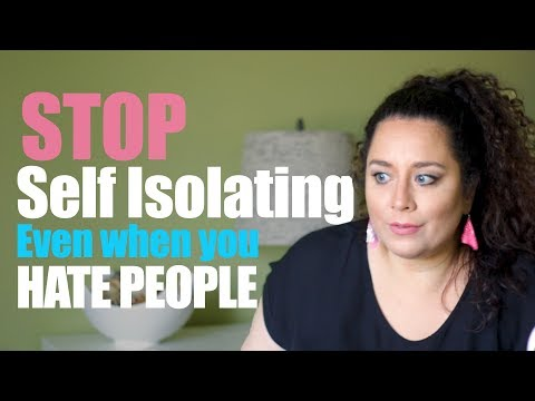 HOW TO STOP SELF ISOLATING (Even if you hate people)
