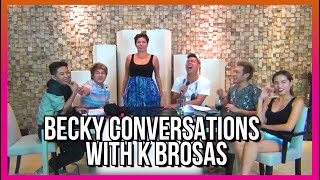 BECKY CONVERSATIONS WITH K BROSAS!