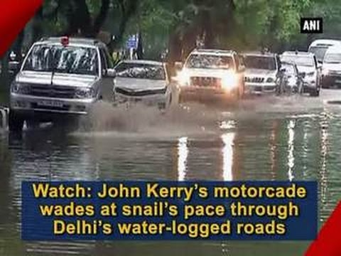 Watch: John Kerry's motorcade wades at snail's pace through Delhi's water-logged roads - ANI News