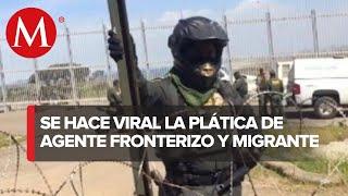 Se viraliza conversación entre migrante y agente fronterizo antes de que intentara cruzar a los EU