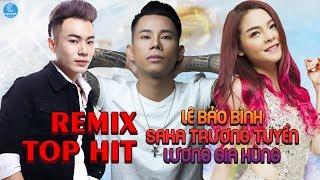 Lê Bảo Bình, Saka Trương Tuyền, Lương Gia Hùng Remix - Liên Khúc Nhạc Trẻ Remix Hay Nhất 2018