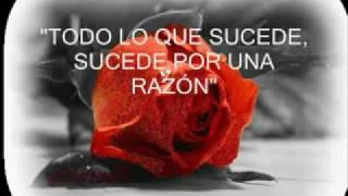 Repeat youtube video Todo Lo Que Sucede, Sucede Por Una Razón.