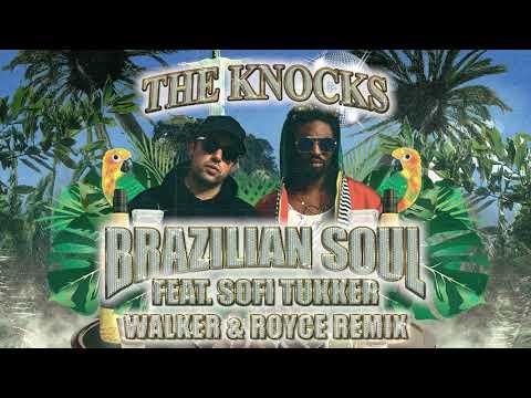 The Knocks - Brazilian Soul (feat. Sofi Tukker) [Walker \u0026 Royce Remix]