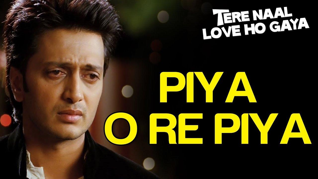 Piya O Re Piya Sad Video Song Tere Naal Love Ho Gaya Riteish