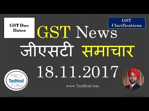 GST News 18.11.2017 By Taxheal