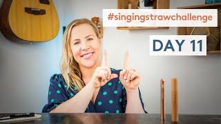 The Singing Straw Challenge Day 11!