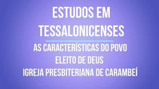 ESTUDOS EM TESSALONICENSES - AS CARACTERÍSTICAS DO POVO ELEITO DE DEUS