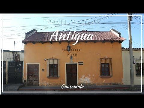 48 HOURS IN ANTIGUA GUATEMALA   Travel Diary