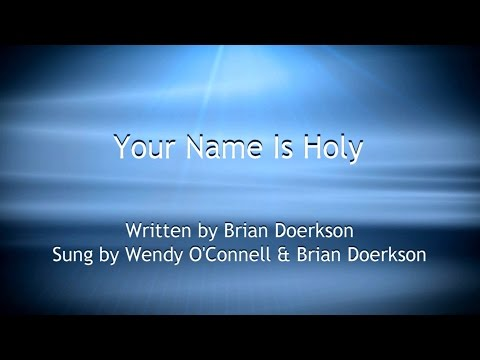 Your Name Is Holy - Wendy O'Connell & Brian Doerkson