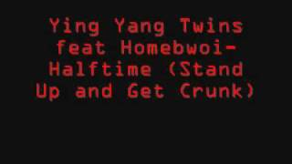 Ying Yang Twins feat Homebwoi-Halftime (Stand Up and Get Crunk)