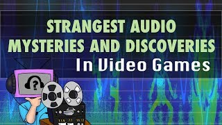 8 Strangest Audio Discoveries in Video Games