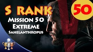 Metal Gear Solid V The Phantom Pain - S RANK Walkthrough (Mission 50 EXTREME SAHELANTHROPUS)
