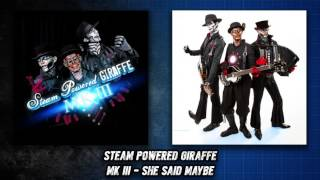 Watch Steam Powered Giraffe She Said Maybe video