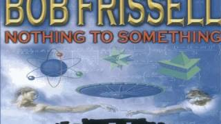 BOB FRISSELL: Nothing To Something - FEATURE FILM