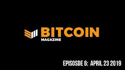 Bitcoin Magazine Video Series: Episode 6 04232019