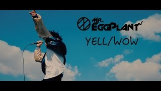 Mr.EggPlant「YELL/WOW」MV