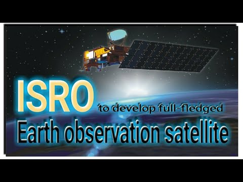 ISRO to develop full-fledged Earth observation satellite