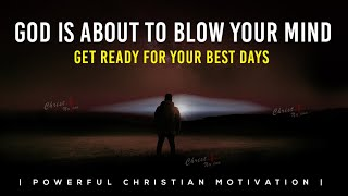 GET READY FOR YOUR BEST DAYS | OVERFLOWING BLESSING ARE COMING YOUR WAY  Powerful Motivational Video