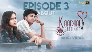 Kaadhal Settings (Ep-3) ❤️ ⚙️ - About | Love Comedy Tamil Web Series 2020 | #CinemaCalendar