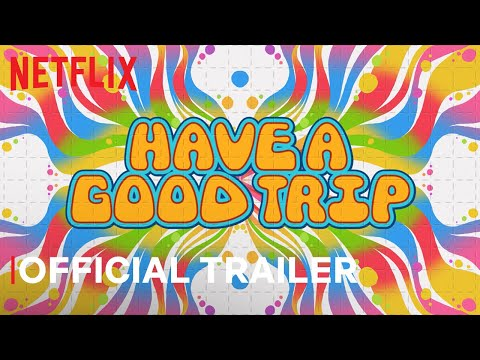 Have A Good Trip | Official Trailer | Netflix