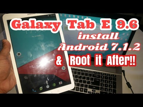 Samsung Galaxy Tab E 9.6 Install Android 7.1.2 Nougat & Root It After