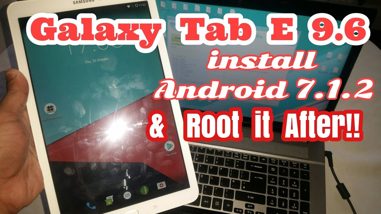 Samsung Galaxy Tab E 9 6 Install Android 7 1 2 Nougat & Root it After