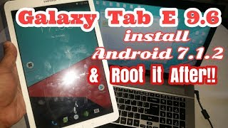 Samsung Galaxy Tab E 9 6 Install Android 7 1 2 Nougat Root It After
