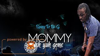 Spang To Di G - Mommy Weh Yuh Gone - November 2017