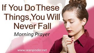 2 PETER 1 - IF YOU DO THESE THINGS YOU WILL NEVER FALL - MORNING PRAYER | PASTOR SEAN PINDER (video)
