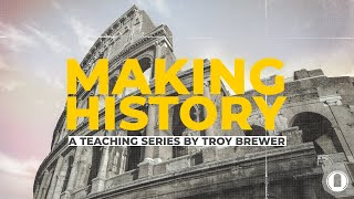 Making History 1 | Troy Brewer | OpenDoor Church