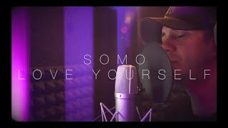 justin bieber love yourself rendition by somo