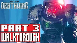 Space Hulk Deathwing Gameplay Walkthrough Part 3 (1080p) - No Commentary