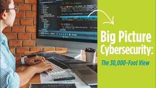 Big Picture Cybersecurity: The 30,000-foot view | CompTIA
