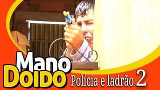 POLÍCIA E LADRÃO 2 - MANO DOIDO PARAFUSO SOLTO