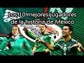 Los 10 mejores jugadores de la historia de MÉXICO | Fútbol Social