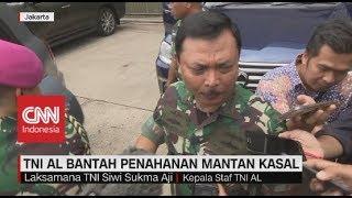 TNI AL Bantah Penahanan Mantan KASAL