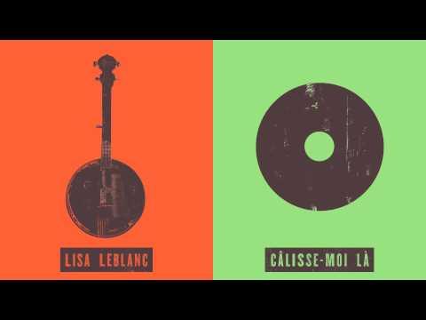 Lisa LeBlanc - Câlisse-moi là
