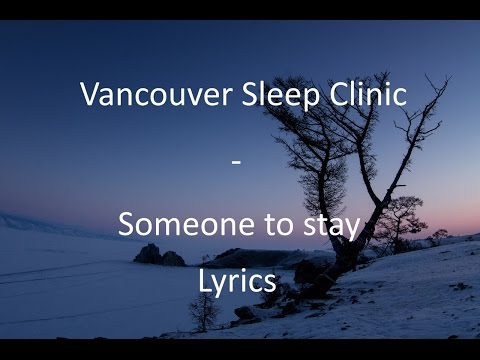 [LYRICS] Vancouver Sleep Clinic - Someone to stay